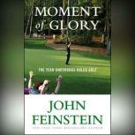 Moment of Glory The Year Underdogs Ruled Golf, John Feinstein