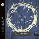 Who Is Jesus?, R. C. Sproul
