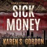 Sick Money A Whodunnit Sure to Raise Your Blood Pressure, Karen S. Gordon