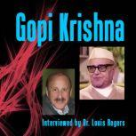 Gopi Krishna: An Interview with Louis Rogers A Personal Experience of Kundalini, Gopi Krishna