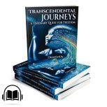 Transcendental Journeys A Visionary Quest for Freedom, Torsten Klimmer