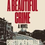 A Beautiful Crime A Novel, Christopher Bollen