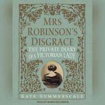 Mrs. Robinson's Disgrace The Private Diary of a Victorian Lady, Kate Summerscale