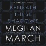 Beneath These Shadows, Meghan  March