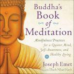 Buddha's Book of Meditation Mindfulness Practices for a Quieter Mind, Self-Awareness, and Healthy Living, Joseph Emet