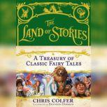 The Land of Stories: A Treasury of Classic Fairy Tales, Chris Colfer
