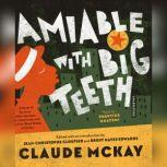 Amiable with Big Teeth A Novel of the Love Affair between the Communists and the Poor Black Sheep of Harlem, Claude McKay