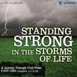 Standing Strong in the Storms of Life A Journey through First Peter, Part 1, Chip Ingram