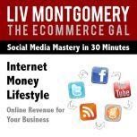 Internet Money Lifestyle Online Revenue for Your Business, Liv Montgomery