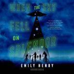 When the Sky Fell on Splendor, Emily Henry