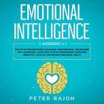 Emotional Intelligence: The art of reading people, managing your emotions, and building self-confidence. Learn how to stop overthinking, overcome negativity, raise EQ, and improve emotional agility, Peter Rajon