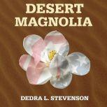 Desert Magnolia, Dedra L. Stevenson