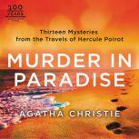 Murder in Paradise Thirteen Mysteries from the Travels of Hercule Poirot, Agatha Christie