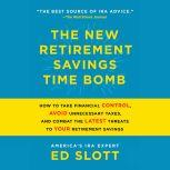 The New Retirement Savings Time Bomb How to Take Financial Control, Avoid Unnecessary Taxes, and Combat the Latest Threats to Your Retirement Savings, Ed Slott