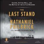 The Last Stand Custer, Sitting Bull, and the Battle of the Little Bighorn, Nathaniel Philbrick