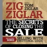 The Secrets of Closing the Sale BONUS: Selling With Emotional Logic, Zig Ziglar