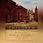 Fortune's Children The Fall of the House of Vanderbilt, Arthur T. Vanderbilt II