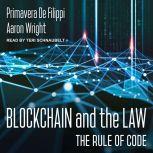 Blockchain and the Law The Rule of Code, Primavera De Filippi