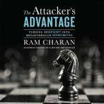 The Attacker's Advantage Turning Uncertainty Into Breakthrough Opportunities, Ram Charan