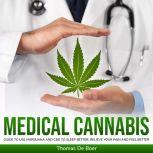 MEDICAL CANNABIS: Guide to Use Marijuana and CBD to Sleep Better, Relieve Your Pain and Feel Better, Thomas De Boer