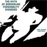 The Myth of Borderline Personality Disorder, John-Michael Kuczynski