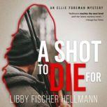 A Shot To Die For An Ellie Foreman Mystery, Libby Fischer Hellmann