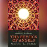 The Physics of Angels Exploring the Realm Where Science and Spirit Meet, Rupert Sheldrake