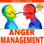 ANGER MANAGEMENT A Direct Path Through Control of Your Emotions, Learn to Recognize and Control Anger. Overcome Depression & Anxiety. Stress Relief & Take Control of Your Life. NEW VERSION, BARACK J. KLEIN