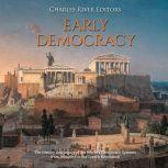 Early Democracy: The History and Legacy of the World's Democratic Systems from Antiquity to the French Revolution, Charles River Editors