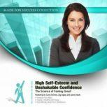 High SelfEsteem and Unshakable Confidence The Science of Feeling Great!, Made for Success