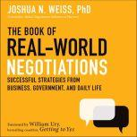 The Book of Real-World Negotiations Successful Strategies From Business, Government, and Daily Life, Joshua N. Weiss