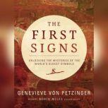 The First Signs Unlocking the Mysteries of the Worlds Oldest Symbols, Genevieve von Petzinger