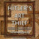 Hitler's Art Thief Hildebrand Gurlitt, the Nazis, and the Looting of Europe's Treasures, Susan Ronald