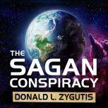 The Sagan Conspiracy NASA's Untold Plot to Suppress The People's Scientist's Theory of Ancient Aliens, Donald L. Zygutis