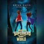 Wanted: A Superhero To Save The World, Bryan Davis