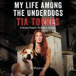 My Life Among the Underdogs A Memoir, Tia Torres