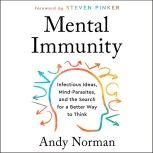 Mental Immunity Infectious Ideas, Mind-Parasites, and the Search for a Better Way to Think, Andy Norman