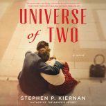 Universe of Two A Novel, Stephen P. Kiernan