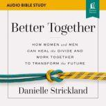 Better Together: Audio Bible Studies Navigating the Strategic Intersection of Gender Relationships, Danielle Strickland