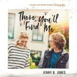 """There You'll Find Me The book that inspired the movie """"Finding You,"""" in theaters May 14, 2021, Jenny B. Jones"""