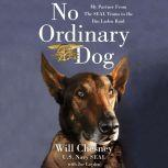 No Ordinary Dog My Partner from the SEAL Teams to the Bin Laden Raid, Will Chesney