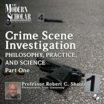 The Philosophy, Practice, and Science of Crime Scene Investigation Part One  , Robert C. Shaler