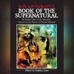 H. P. Lovecrafts Book of the Supernatural 20 Classic Tales of the Macabre, Chosen by the Master of Horror Himself, various authors