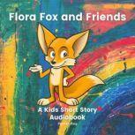 Flora Fox And Friends: Kids Books 3-5 A Kids Short Story Audiobook, Parker Roy