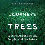 The Journeys of Trees A Story about Forests, People, and the Future, Zach St. George