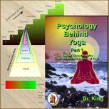 Psychology behind Yoga - Part 1 Lesser Known Insights  into the Ancient Science of Yoga, Dr. King