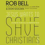 Jesus Wants to Save Christians A Manifesto for the Church in Exile, Rob Bell