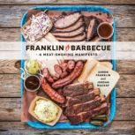 Franklin Barbecue A Meat-Smoking Manifesto [A Cookbook], Aaron Franklin