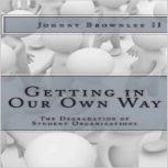 Getting In Our Own Way The Degradation of Student Organizations, Johnny Brownlee II