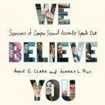 We Believe You Survivors of Campus Sexual Assault Speak Out, Annie E. Clark
